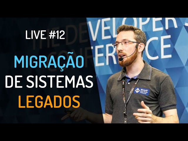 Live #12 - Migração de Sistemas Legados
