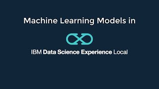 Machine Learning in IBM Watson Studio (previously called IBM Data Science Experience Local) - YouTube