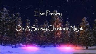 Elvis Presley - On a Snowy Christmas Night HD Lyrics