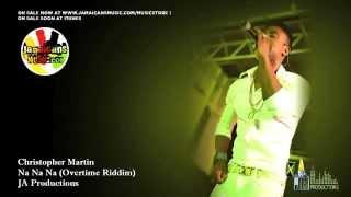 Christopher Martin - Na Na Na [Overtime Riddim] July 2012