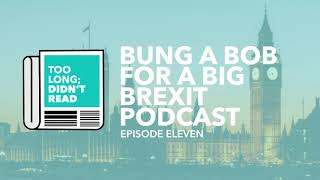 Bung a Bob for a Big Brexit Podcast: TLDR Podcast #11