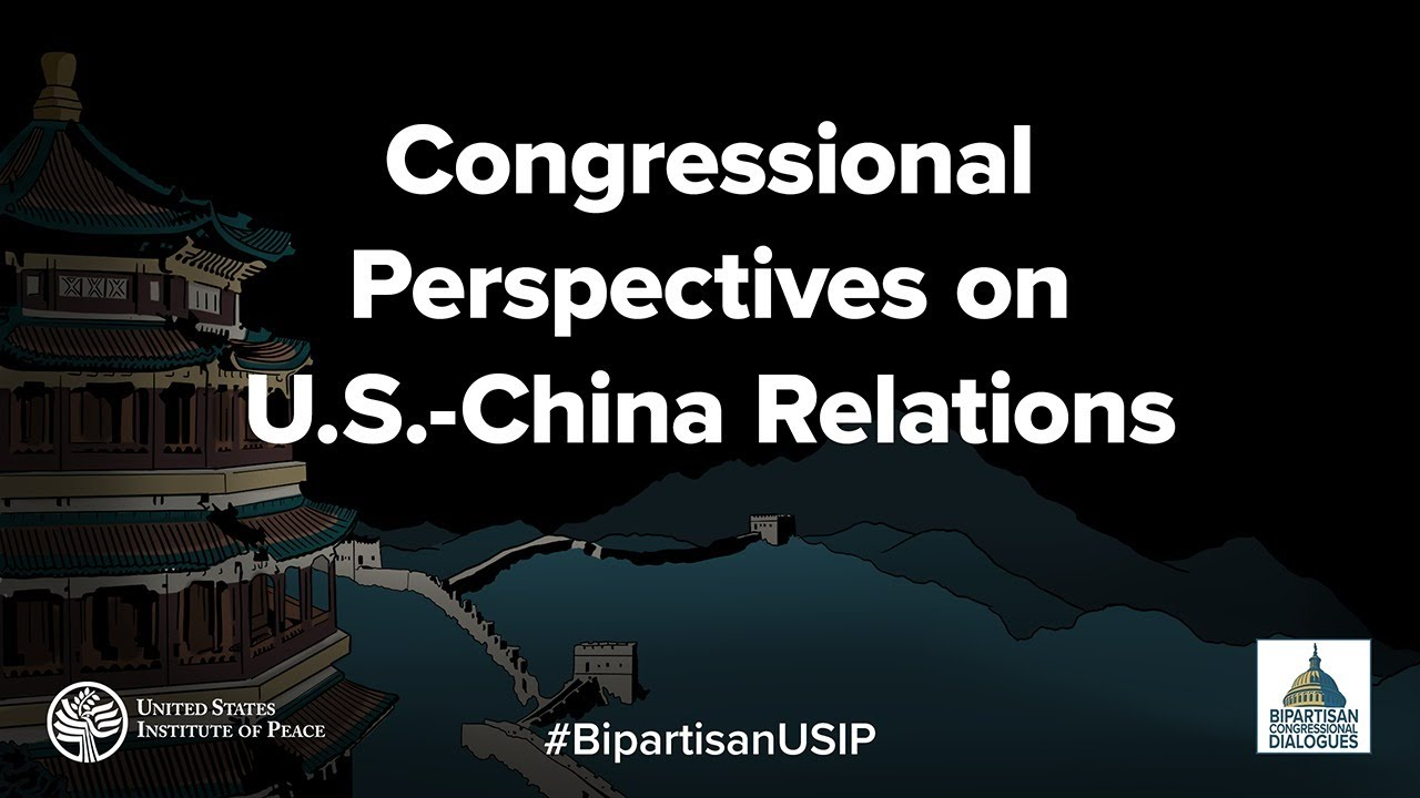 Congressional Perspectives on U.S.-China Relations