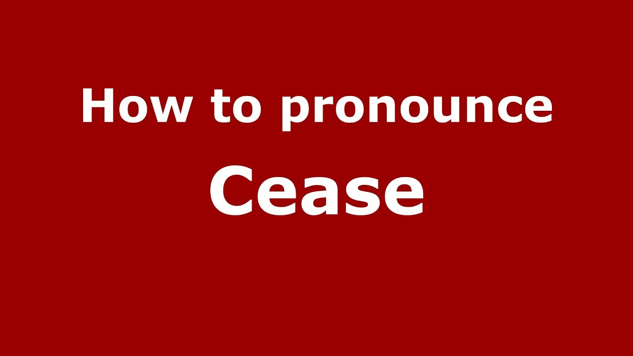 How to Pronounce Cease - PronounceNames.com
