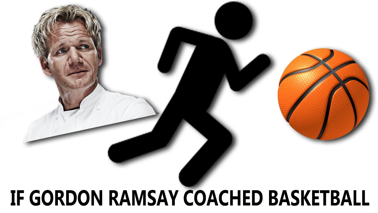 If Gordon Ramsay Coached Basketball - YouTube