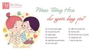 [ Nhạc hoa hay ] Tuyển tập nhạc Hoa về tình yêu dễ thương, ngọt ngào, vui tươi  - Phần 1  ✔
