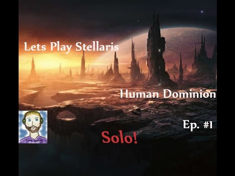 Let's Play Stellaris Aggressive Human Military Dictatorship Live Episode #1