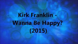 Kirk Franklin - Wanna Be Happy? (2015)