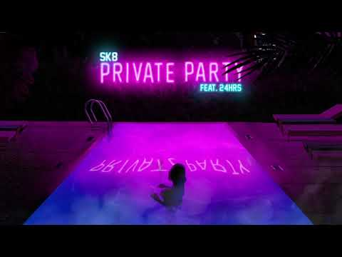 SK8 – Private Party (ft. 24hrs)