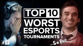 Top 10 Worst Esports Tournaments... So Far