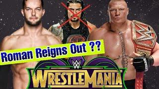 Wrestlemania 34 : Roman Reigns Out ?? Finn Balor VS Brock Lesnar ??
