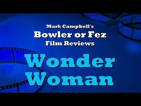 Wonder Woman (2017) Bowler or Fez Film Review