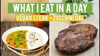 What I Eat In A Day | Vegan Steak + Zucchini Dal | High Carb Low Fat HCLF Vegan Recipes