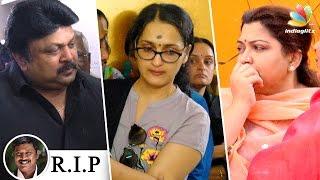 Director Cheyyar Ravi died due to cardiac arrest: Prabhu, Sangeetha, Khushboo