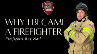 Why Ray Nash became a Firefighter.