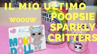 SECONDA PARTE Il mio ultimo Poopsie sparkly critters w.w