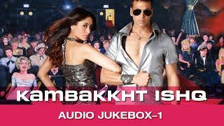 Kambakkht Ishq | Jukebox | (Full songs) | Akshay Kumar & Kareena Kapoor