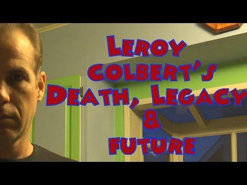 Leroy Colbert\'s Death, Legacy, & Future - 12/06/2015
