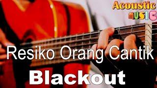 Blackout - Resiko Orang Cantik (Acoustic Karaoke)