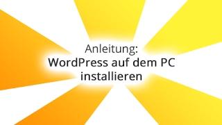 WordPress lokal auf PC installieren - Anleitung deutsch