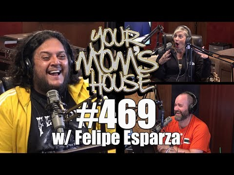 Your Mom's House Podcast - Ep. 469 w/ Felipe Esparza