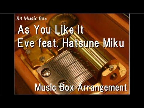 As You Like It/Eve feat. Hatsune Miku [Music Box]