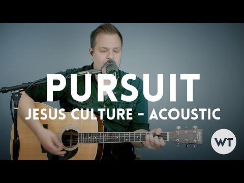 Pursuit - Jesus Culture - acoustic with chords