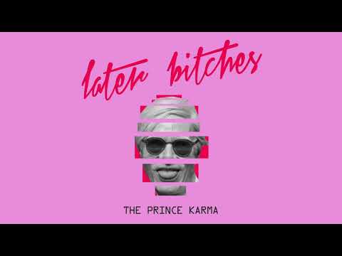 the prince karma- Later bitches