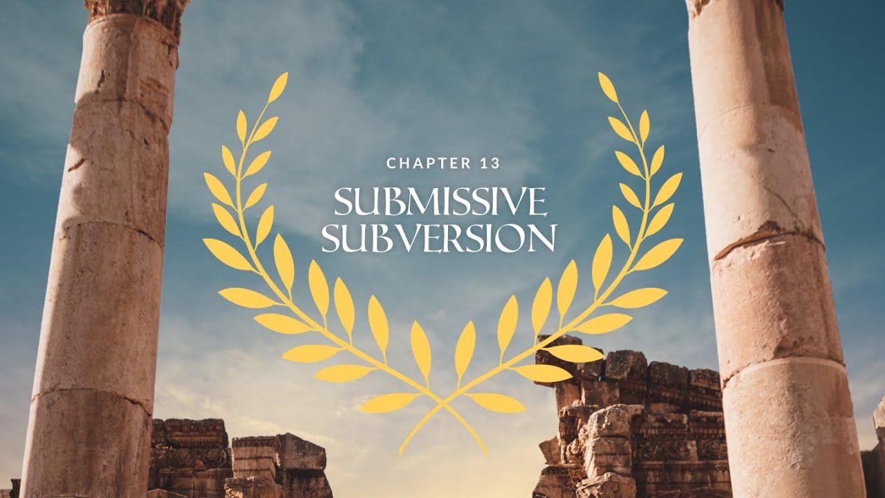 Romans Ch. 13 | Submissive Subversion