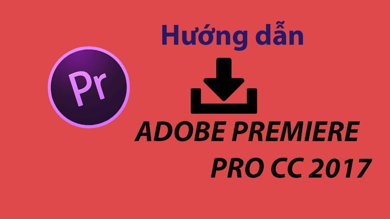 Hướng dẫn tải và cài đặt ADOBE PREMIERE PRO CC 2017 V11.0 FULL