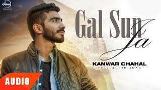 Gal Sun Ja ( Full Audio Song ) | Kanwar Chahal | Punjabi Audio Song | Speed Records