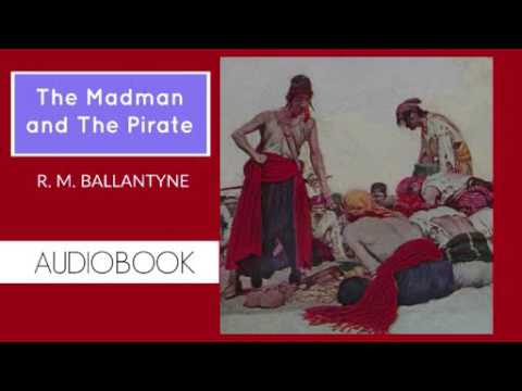 The Madman and The Pirate by R. M. Ballantyne - Audiobook