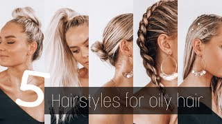 5 Hairstyles for OILY hair | Everyday hairstyles | SAYLA DEAN