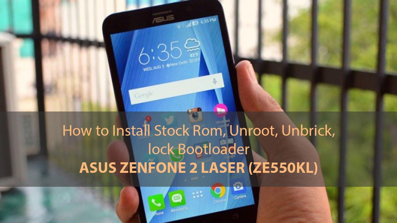 How to install Stock Rom, Unroot, Unbrick, Lock Bootloader Asus Zenfone 2  Laser ZE550KL