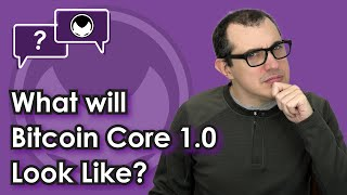Bitcoin Q&A: What will Bitcoin Core 1.0 look like?