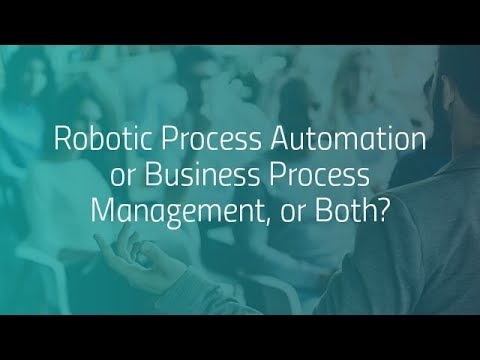 Virtual Summit: Robotic Process Automation or Business Process Management, or Both?