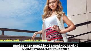 Hadise Ask Dedigin Remix Indir Mp3 Indir Dinle