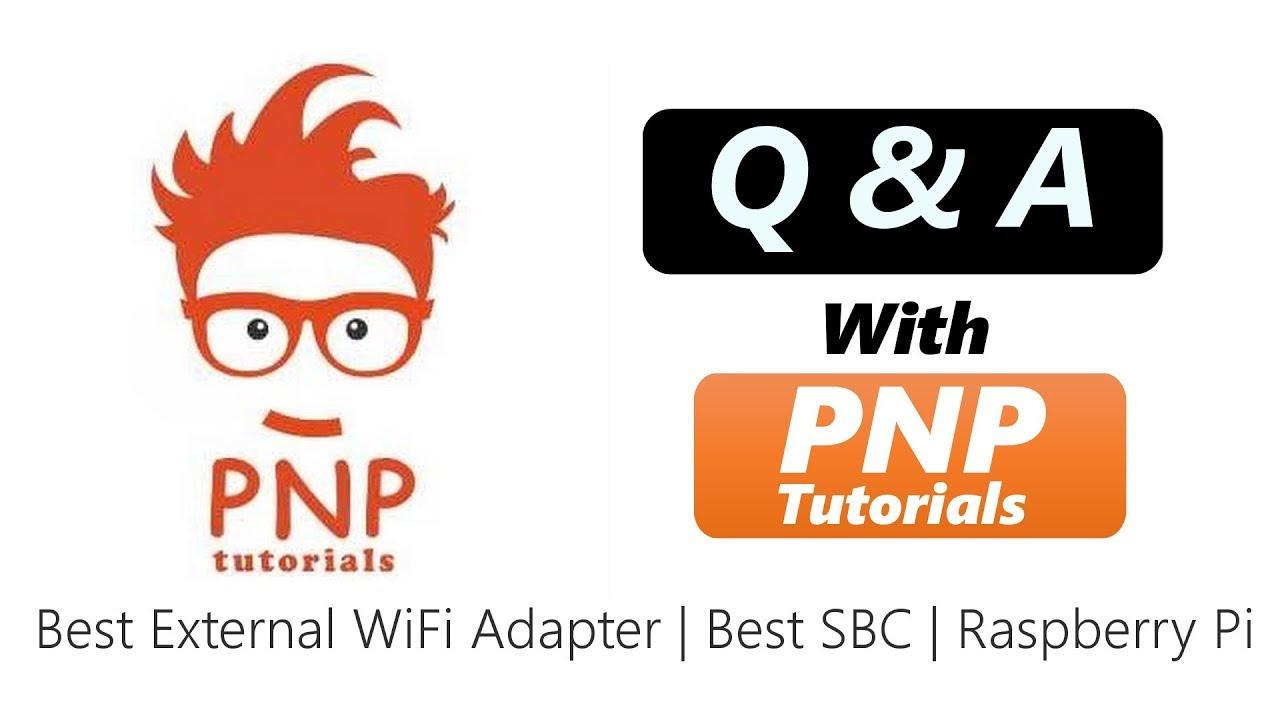 QNA With PNPTutorials | Best SBC | Best External WiFi adapter