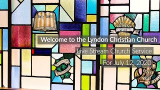July 12, 2020 Church Service for Lyndon Christian Church
