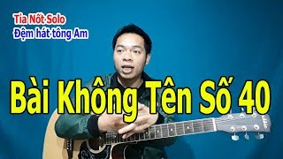 BÀI KHÔNG TÊN SỐ 40 Guitar TỈA NỐT Solo Giọng Am