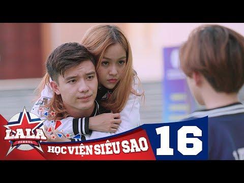 LA LA SCHOOL | TẬP 16 | Season 1 : Học Viện Siêu Sao (Phim Ca Nhạc Học Đường 2017)