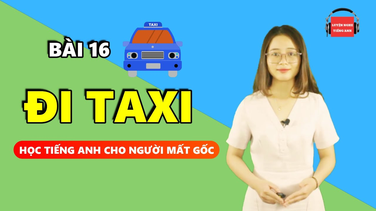 Học TIẾNG ANH cho Người Giao Tiếp – Bài 16-Tiếng Anh Giao Tiếp Thông Dụng  Đi Taxi!