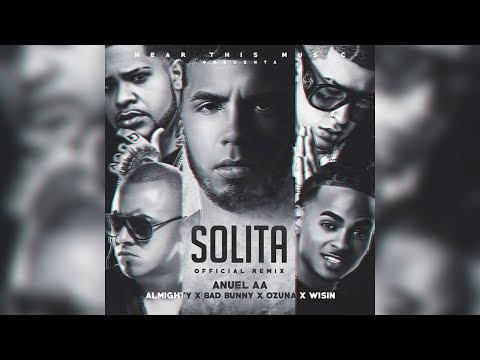 Solita Remix - Anuel AA Ft. Bad Bunny, Ozuna, Wisin, Almighty