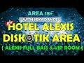 DISKOTIK AREA HOTEL ALEXIS FULL BASS & VIP ROOM 2018