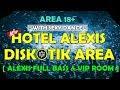 DISKOTIK AREA HOTEL ALEXIS FULL BASS & VIP ROOM 2018