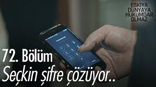 Seçkin telefonun şifresini çözüyor - Eşkıya Dünyaya Hükümdar Olmaz 72. Bölüm