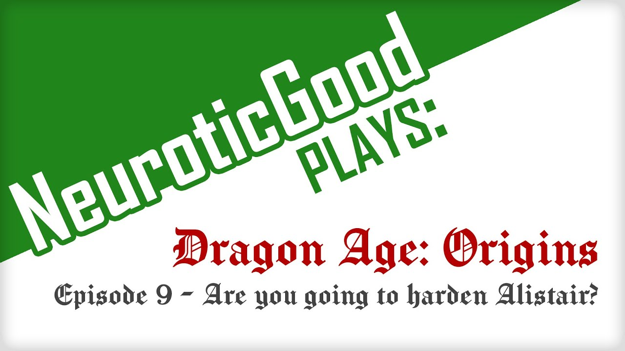 NeuroticGood plays: Dragon Age Origins! Episode 9 - Are you going to harden Alistair?