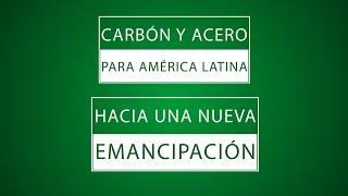 CARBÓN Y ACERO PARA AMÉRICA LATINA: HACIA UNA NUEVA EMANCIPACIÓN