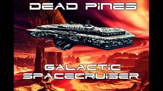 "Dead Pines ""Galactic Spacecruiser"""