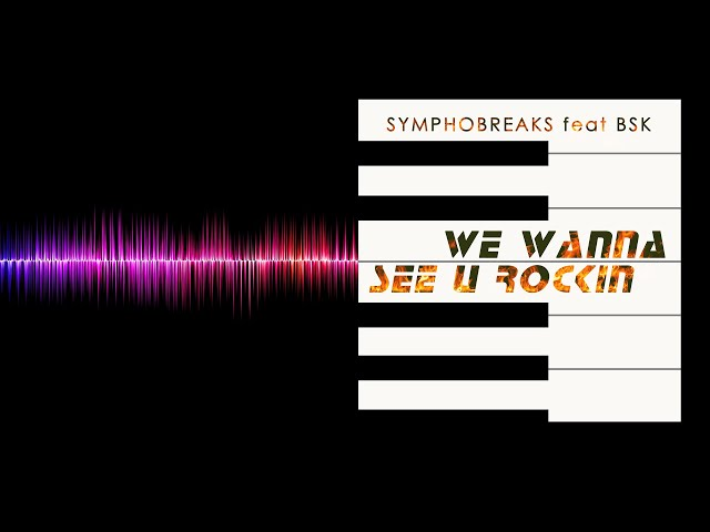 SymphoBreaks feat BSK - We Wanna See U Rockin [Electro Freestyle Music]