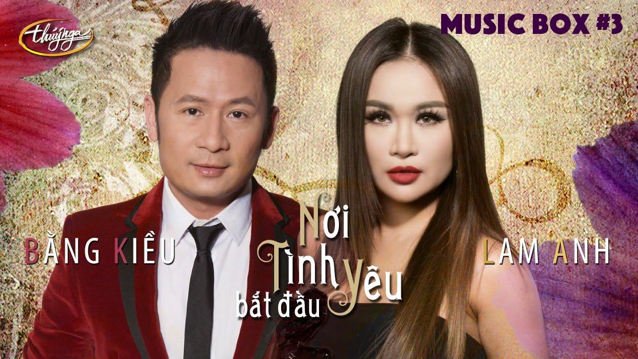 Thúy Nga Music Box #3   Bằng Kiều & Lam Anh   Nơi Tình Yêu Bắt Đầu